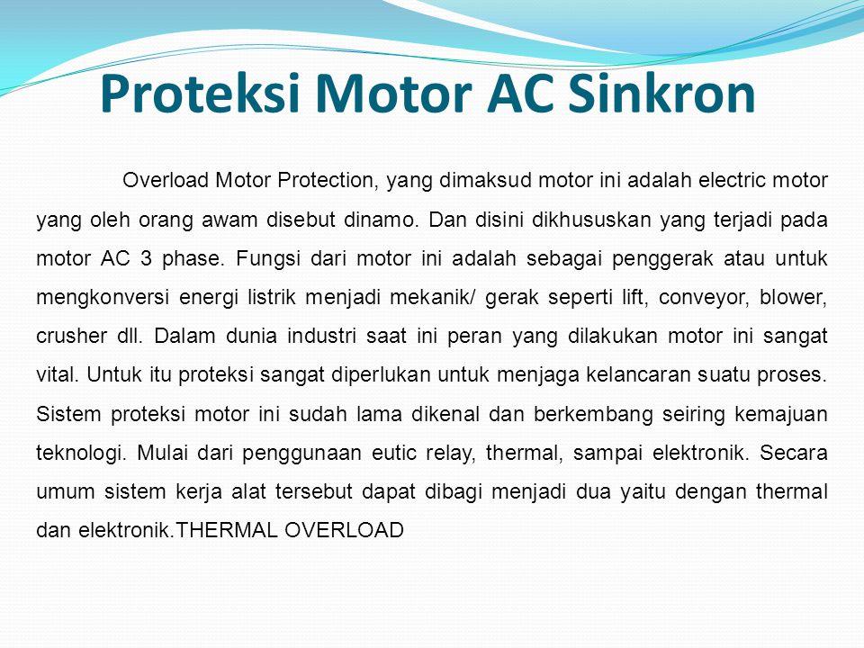 Proteksi Motor AC Sinkron Overload Motor Protection, yang dimaksud motor ini adalah electric motor yang oleh orang awam disebut dinamo. Dan disini dik