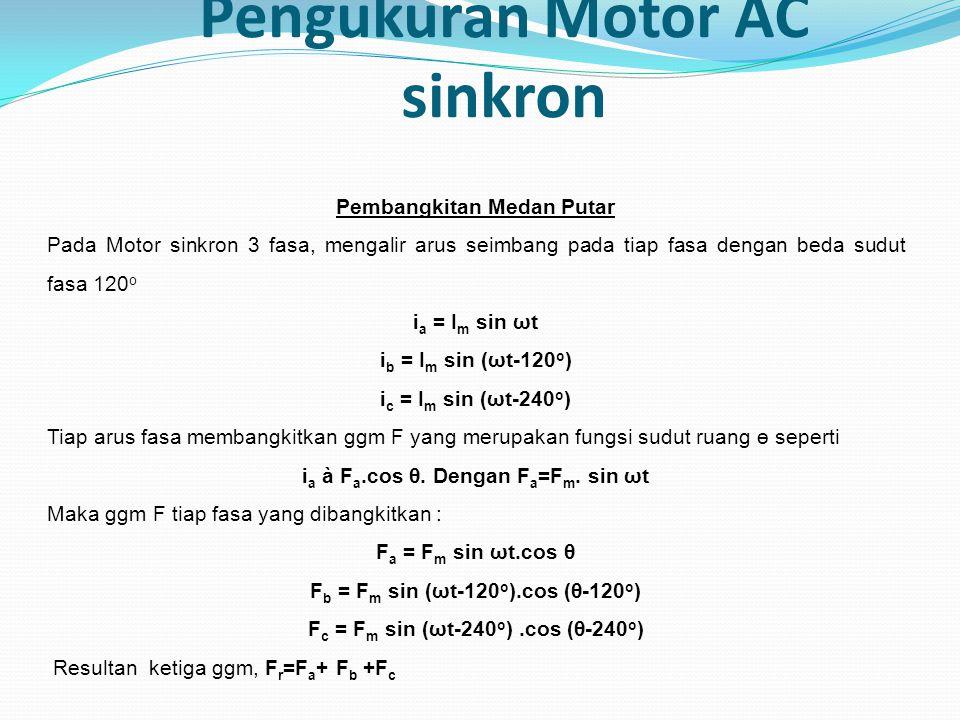 Pengukuran Motor AC sinkron Pembangkitan Medan Putar Pada Motor sinkron 3 fasa, mengalir arus seimbang pada tiap fasa dengan beda sudut fasa 120 o i a
