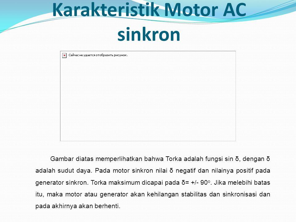 Karakteristik Motor AC sinkron Gambar diatas memperlihatkan bahwa Torka adalah fungsi sin δ, dengan δ adalah sudut daya. Pada motor sinkron nilai δ ne