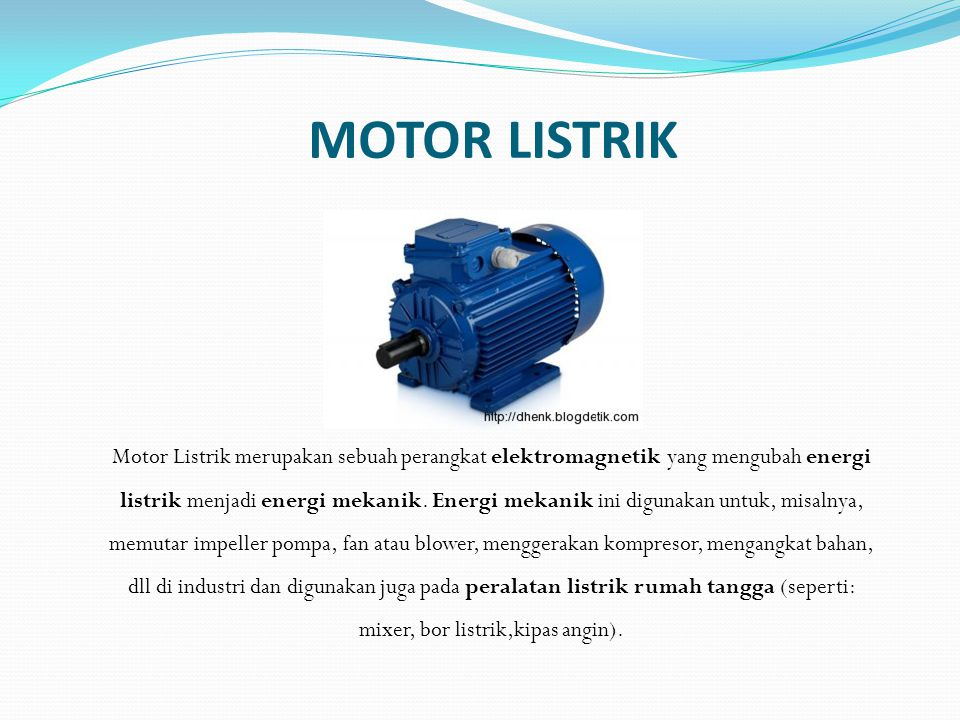 MOTOR LISTRIK Motor Listrik merupakan sebuah perangkat elektromagnetik yang mengubah energi listrik menjadi energi mekanik. Energi mekanik ini digunak