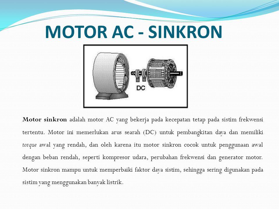 MOTOR AC - SINKRON Motor sinkron adalah motor AC yang bekerja pada kecepatan tetap pada sistim frekwensi tertentu. Motor ini memerlukan arus searah (D