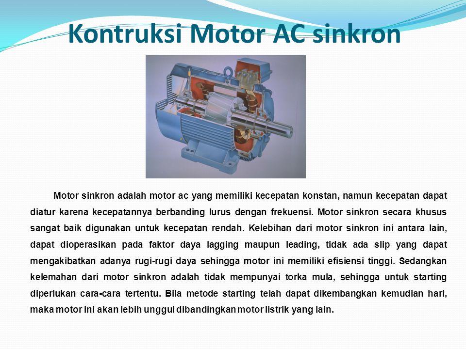 Kontruksi Motor AC sinkron Motor sinkron adalah motor ac yang memiliki kecepatan konstan, namun kecepatan dapat diatur karena kecepatannya berbanding