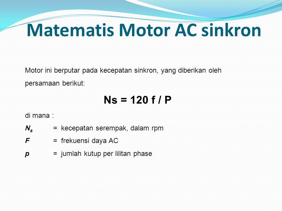 Matematis Motor AC sinkron Motor ini berputar pada kecepatan sinkron, yang diberikan oleh persamaan berikut: Ns = 120 f / P di mana : N s = kecepatan