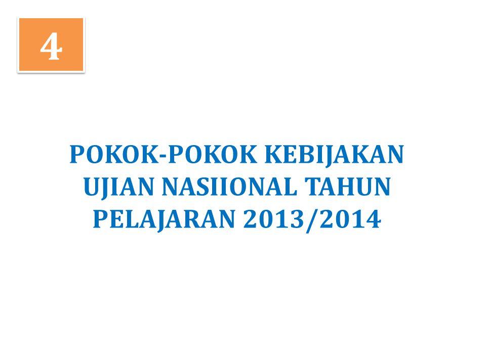 4 4 POKOK-POKOK KEBIJAKAN UJIAN NASIIONAL TAHUN PELAJARAN 2013/2014