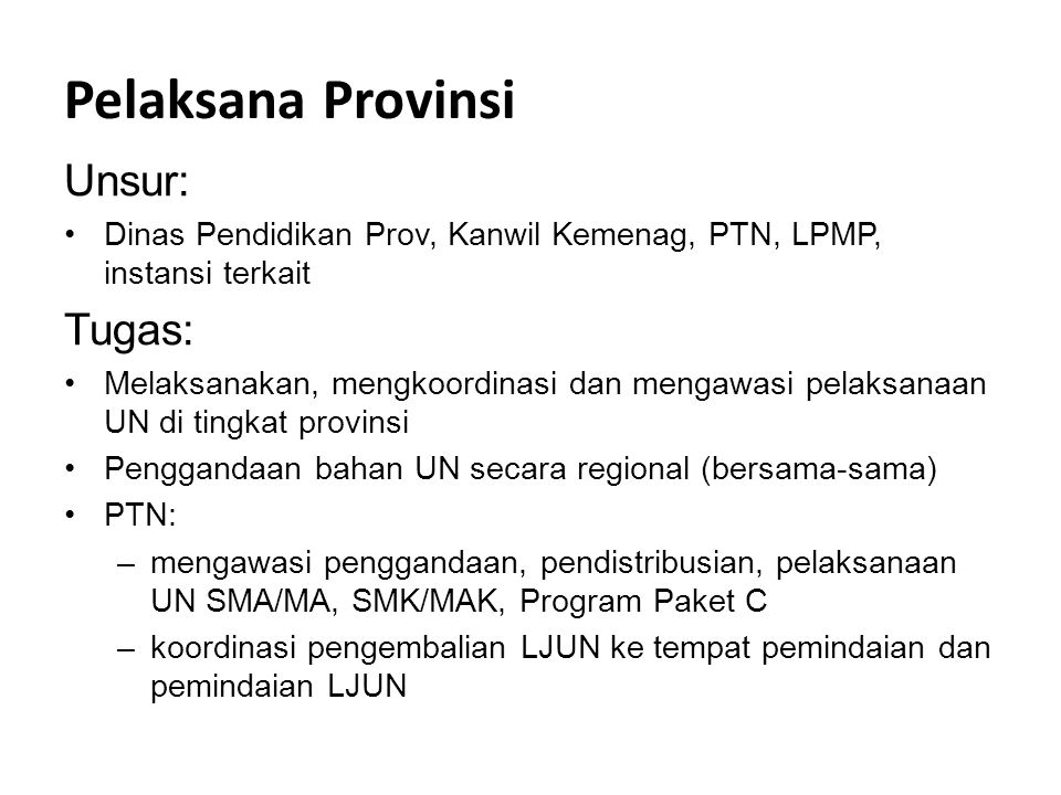 Pelaksana Provinsi Unsur: Dinas Pendidikan Prov, Kanwil Kemenag, PTN, LPMP, instansi terkait Tugas: Melaksanakan, mengkoordinasi dan mengawasi pelaksa