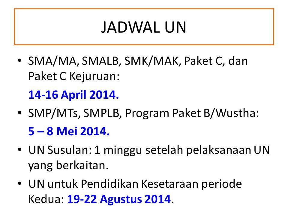 JADWAL UN SMA/MA, SMALB, SMK/MAK, Paket C, dan Paket C Kejuruan: 14-16 April 2014. SMP/MTs, SMPLB, Program Paket B/Wustha: 5 – 8 Mei 2014. UN Susulan: