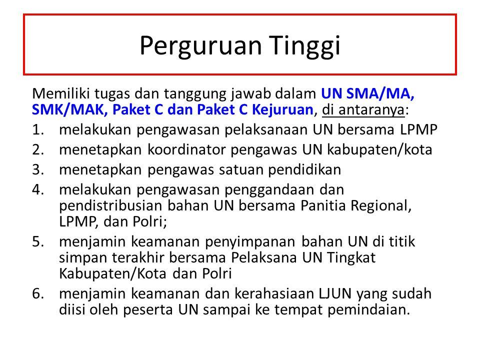 Perguruan Tinggi Memiliki tugas dan tanggung jawab dalam UN SMA/MA, SMK/MAK, Paket C dan Paket C Kejuruan, di antaranya: 1.melakukan pengawasan pelaks