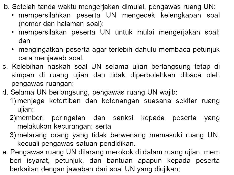 b. Setelah tanda waktu mengerjakan dimulai, pengawas ruang UN: mempersilahkan peserta UN mengecek kelengkapan soal (nomor dan halaman soal); mempersil