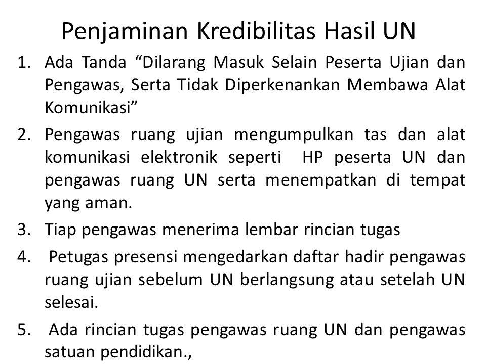 """Penjaminan Kredibilitas Hasil UN 1.Ada Tanda """"Dilarang Masuk Selain Peserta Ujian dan Pengawas, Serta Tidak Diperkenankan Membawa Alat Komunikasi"""" 2.P"""