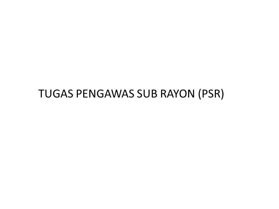 TUGAS PENGAWAS SUB RAYON (PSR)