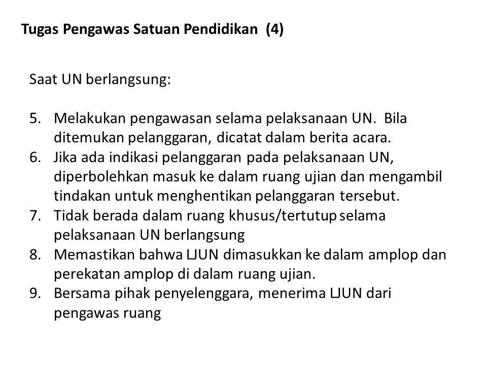 Tugas Pengawas Satuan Pendidikan (4) Saat UN berlangsung: 5.Melakukan pengawasan selama pelaksanaan UN. Bila ditemukan pelanggaran, dicatat dalam beri