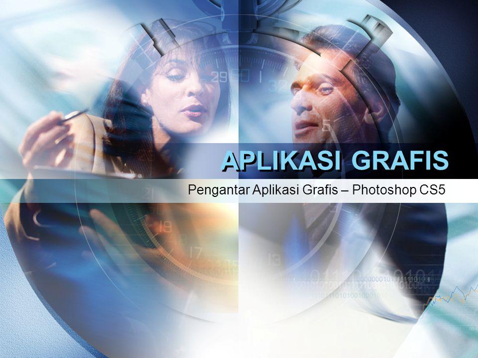 APLIKASI GRAFIS Pengantar Aplikasi Grafis – Photoshop CS5