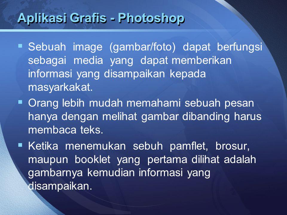 Aplikasi Grafis - Photoshop  Sebuah image (gambar/foto) dapat berfungsi sebagai media yang dapat memberikan informasi yang disampaikan kepada masyark