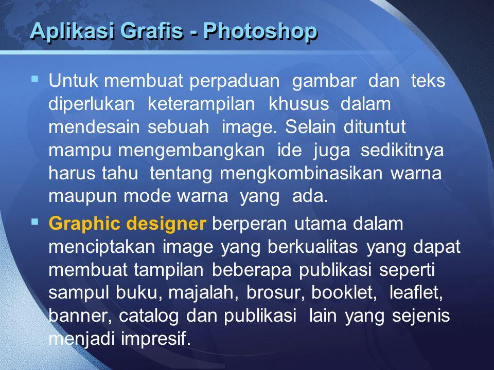 Aplikasi Grafis - Photoshop  Untuk membuat perpaduan gambar dan teks diperlukan keterampilan khusus dalam mendesain sebuah image. Selain dituntut mam