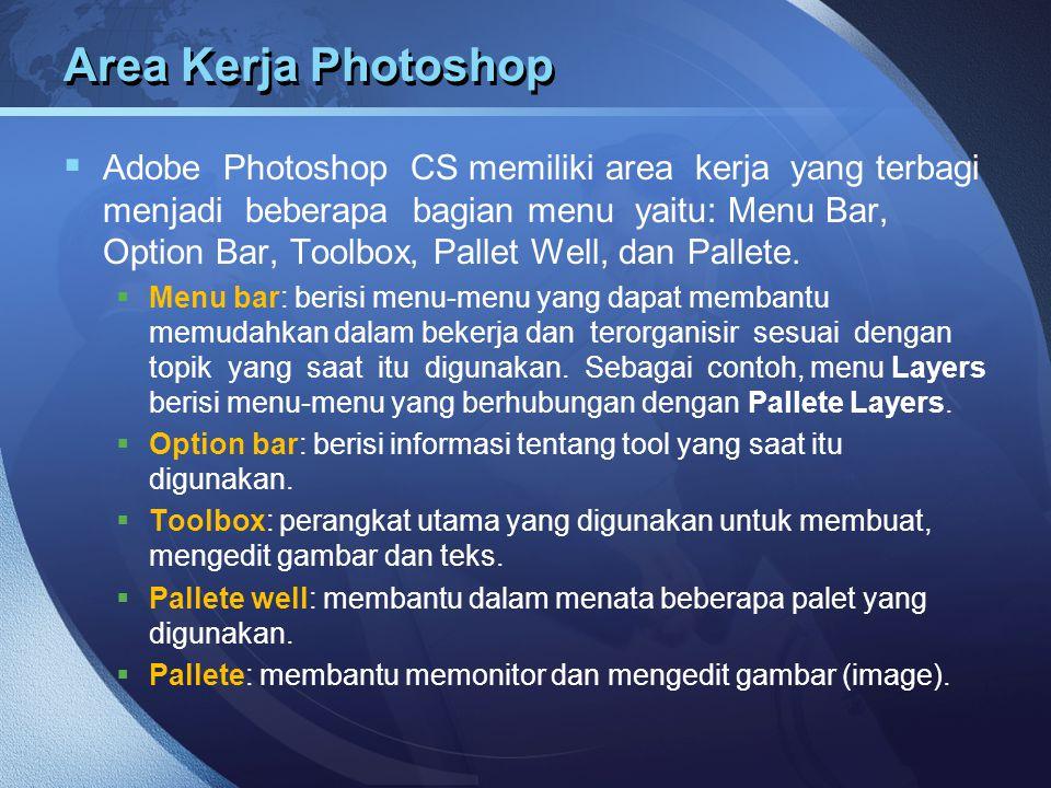 Area Kerja Photoshop  Adobe Photoshop CS memiliki area kerja yang terbagi menjadi beberapa bagian menu yaitu: Menu Bar, Option Bar, Toolbox, Pallet W