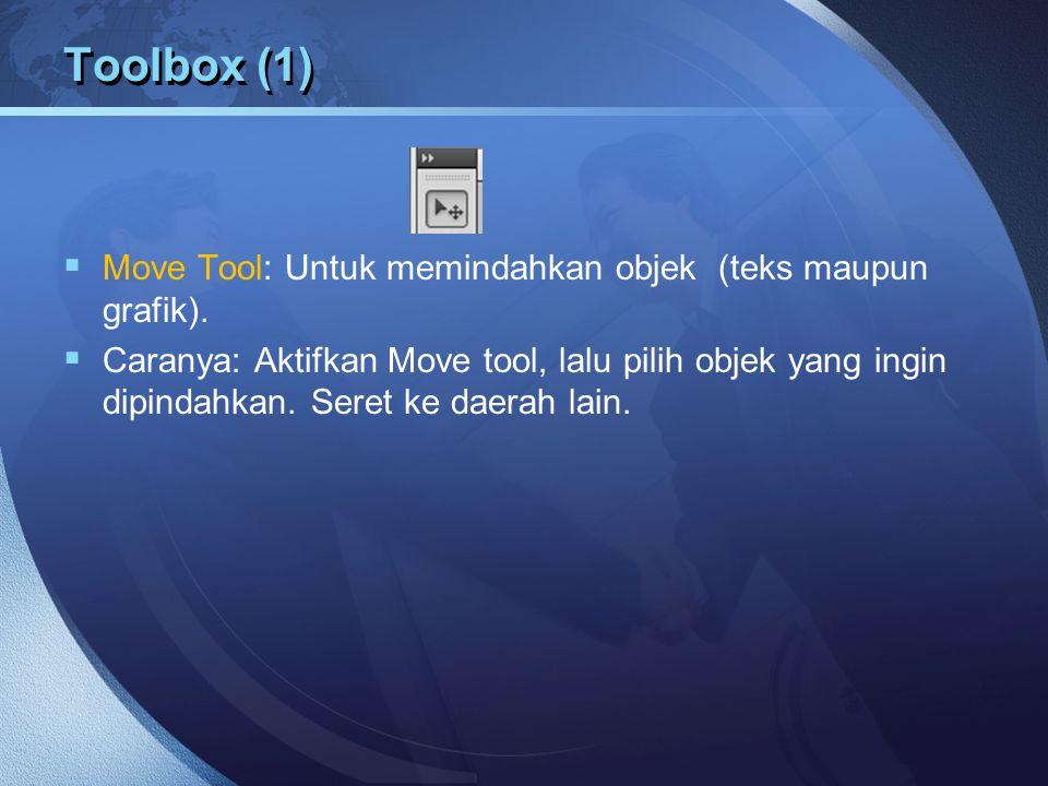 Toolbox (1)  Move Tool: Untuk memindahkan objek (teks maupun grafik).  Caranya: Aktifkan Move tool, lalu pilih objek yang ingin dipindahkan. Seret k
