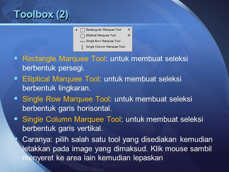 Toolbox (2)  Rectangle Marquee Tool: untuk membuat seleksi berbentuk persegi.  Elliptical Marquee Tool: untuk membuat seleksi berbentuk lingkaran. 