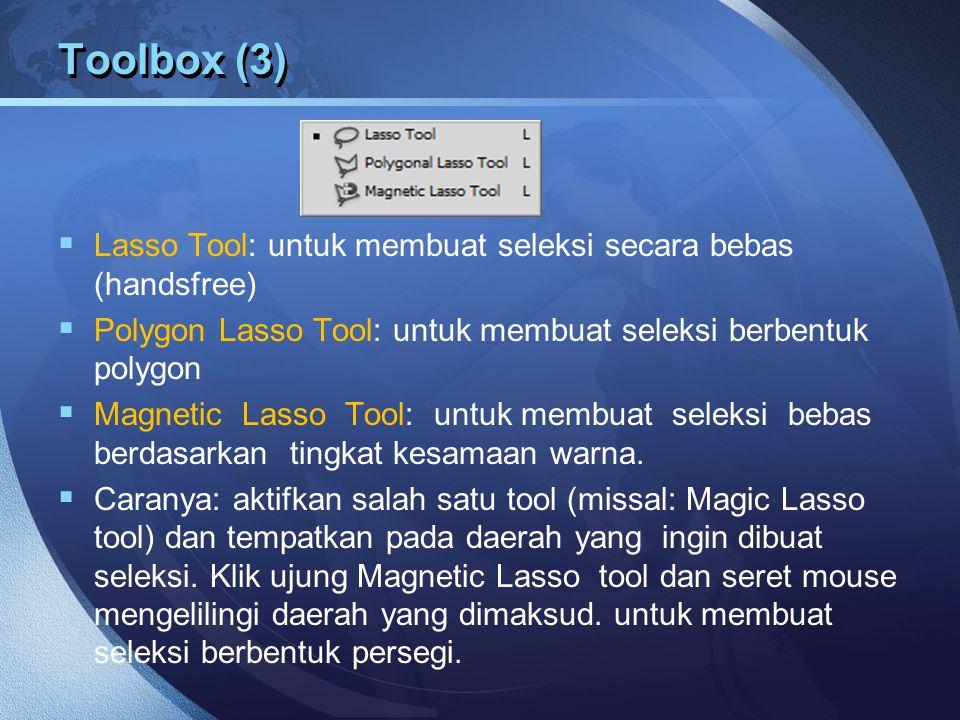 Toolbox (3)  Lasso Tool: untuk membuat seleksi secara bebas (handsfree)  Polygon Lasso Tool: untuk membuat seleksi berbentuk polygon  Magnetic Lass