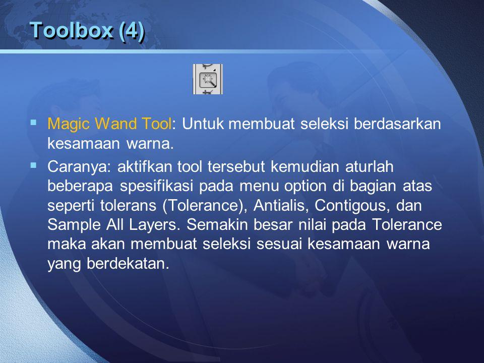Toolbox (4)  Magic Wand Tool: Untuk membuat seleksi berdasarkan kesamaan warna.  Caranya: aktifkan tool tersebut kemudian aturlah beberapa spesifika