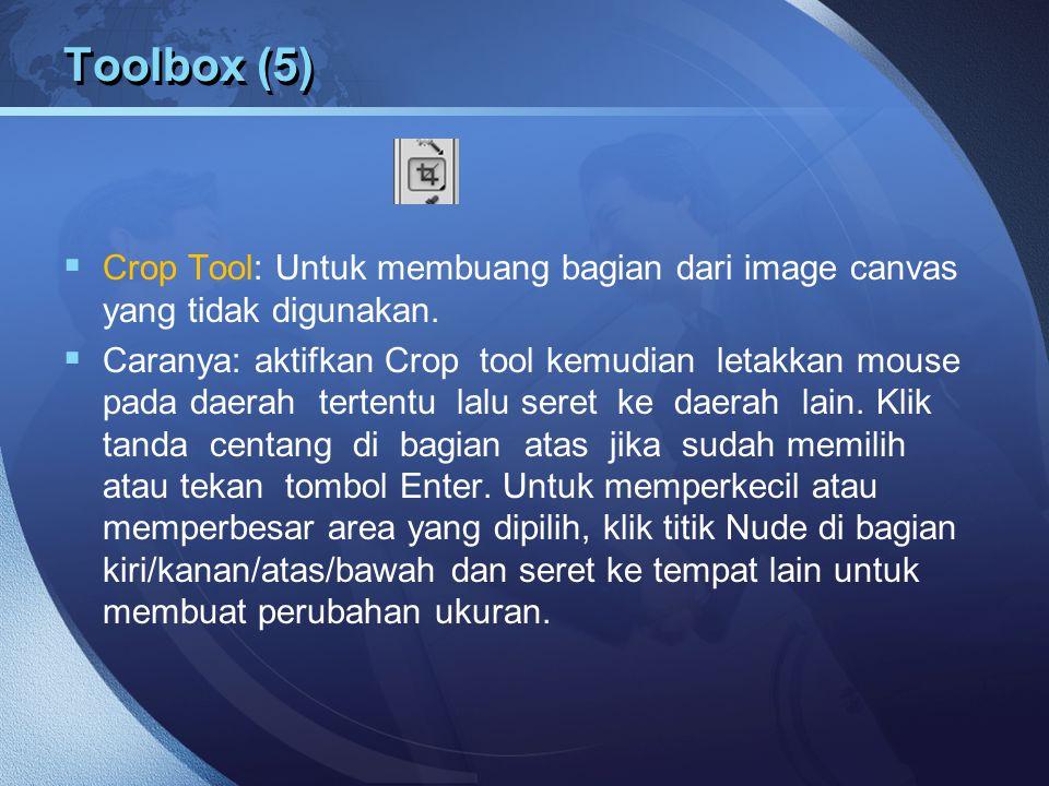 Toolbox (5)  Crop Tool: Untuk membuang bagian dari image canvas yang tidak digunakan.  Caranya: aktifkan Crop tool kemudian letakkan mouse pada daer