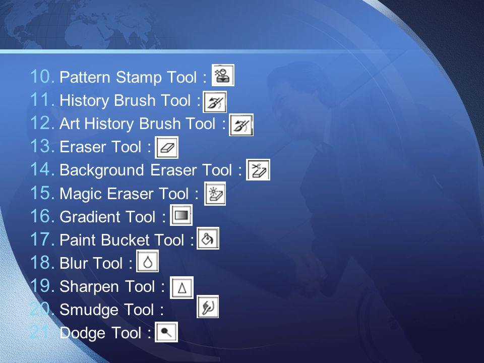 10. Pattern Stamp Tool : 11. History Brush Tool : 12. Art History Brush Tool : 13. Eraser Tool : 14. Background Eraser Tool : 15. Magic Eraser Tool :