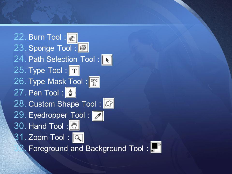 22. Burn Tool : 23. Sponge Tool : 24. Path Selection Tool : 25. Type Tool : 26. Type Mask Tool : 27. Pen Tool : 28. Custom Shape Tool : 29. Eyedropper