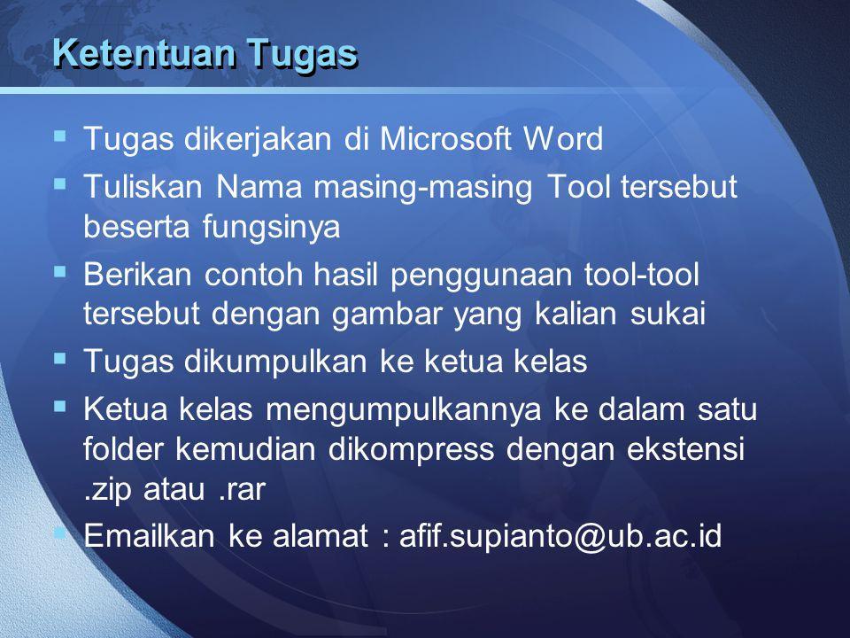 Ketentuan Tugas  Tugas dikerjakan di Microsoft Word  Tuliskan Nama masing-masing Tool tersebut beserta fungsinya  Berikan contoh hasil penggunaan t