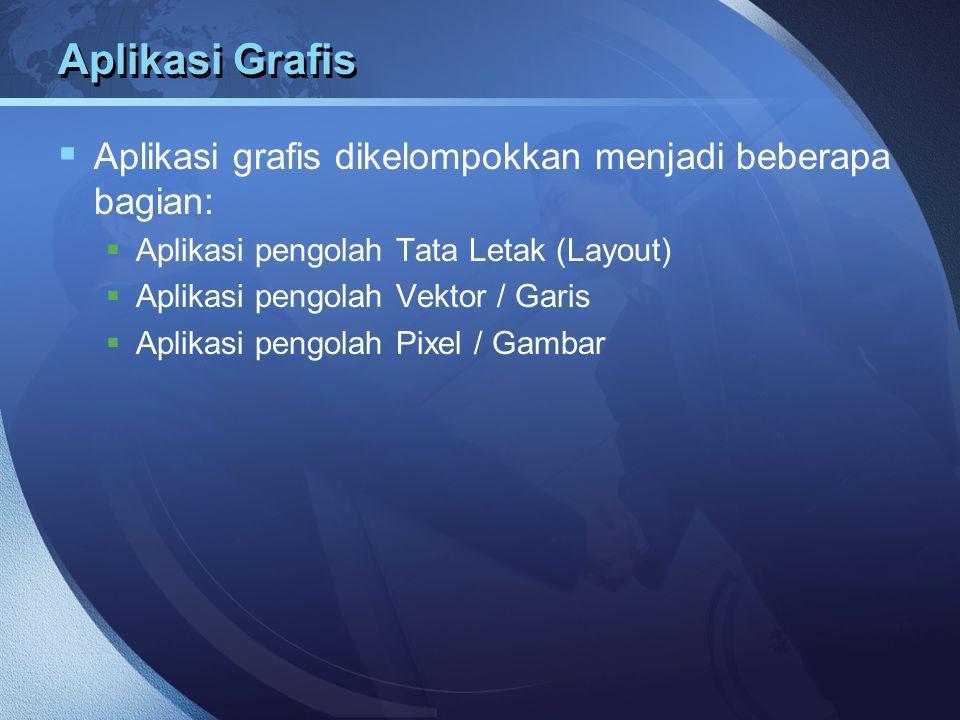Aplikasi Grafis  Aplikasi grafis dikelompokkan menjadi beberapa bagian:  Aplikasi pengolah Tata Letak (Layout)  Aplikasi pengolah Vektor / Garis 