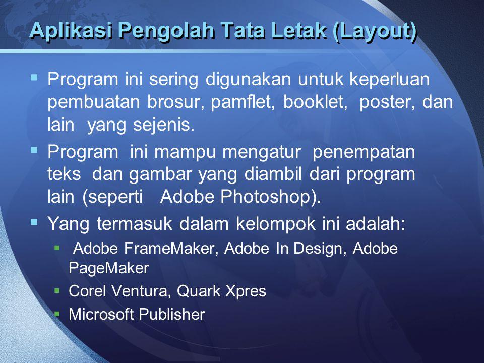 Aplikasi Pengolah Tata Letak (Layout)  Program ini sering digunakan untuk keperluan pembuatan brosur, pamflet, booklet, poster, dan lain yang sejenis