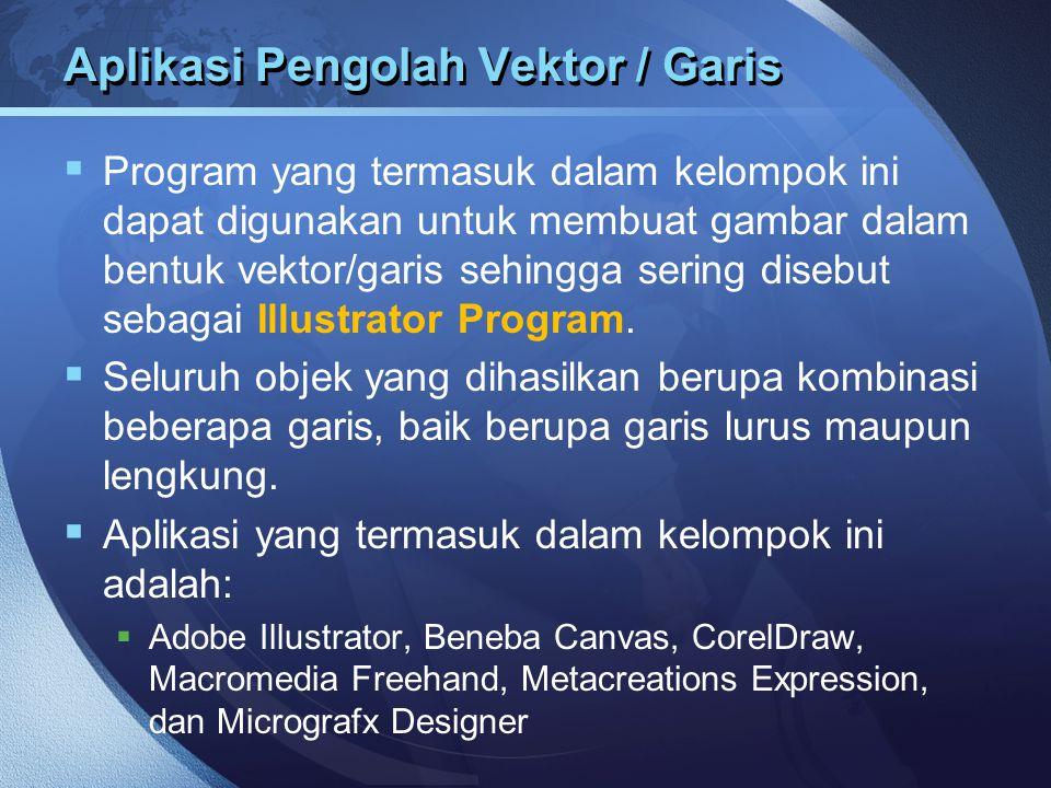 Aplikasi Pengolah Vektor / Garis  Program yang termasuk dalam kelompok ini dapat digunakan untuk membuat gambar dalam bentuk vektor/garis sehingga se
