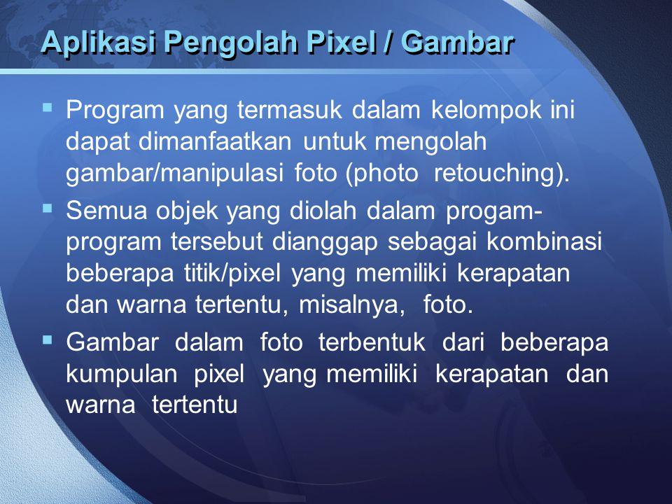 Aplikasi Pengolah Pixel / Gambar  Program yang termasuk dalam kelompok ini dapat dimanfaatkan untuk mengolah gambar/manipulasi foto (photo retouching