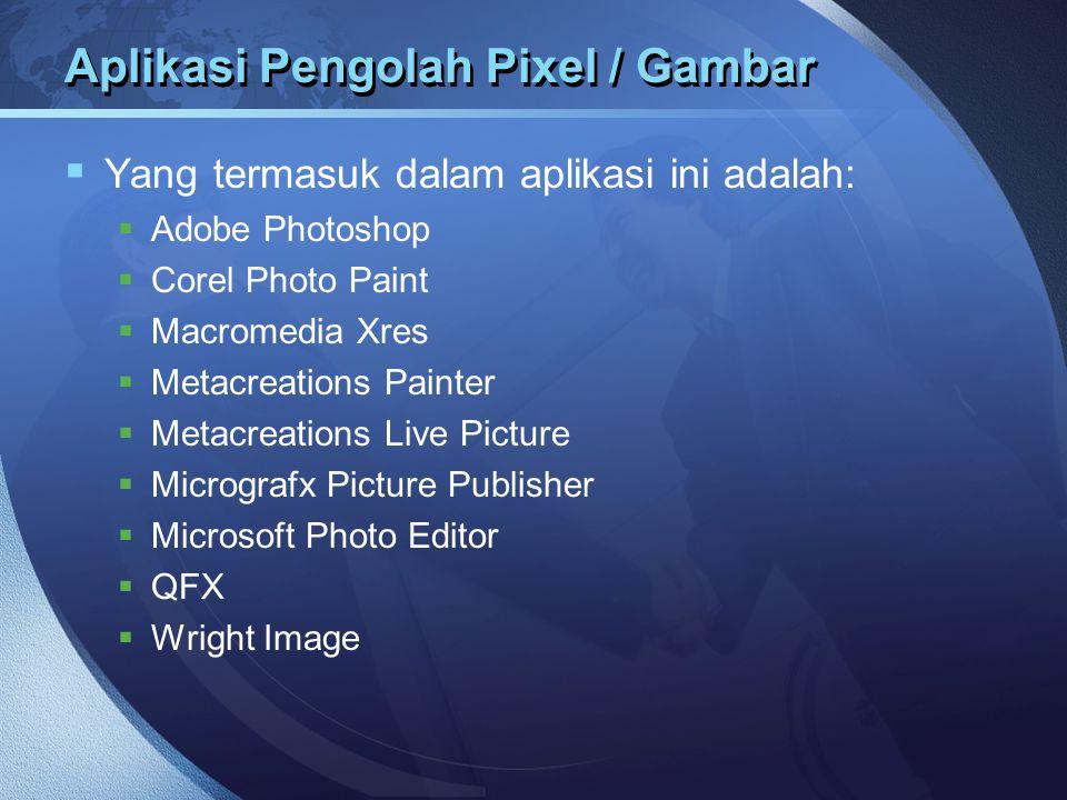 Aplikasi Pengolah Pixel / Gambar  Yang termasuk dalam aplikasi ini adalah:  Adobe Photoshop  Corel Photo Paint  Macromedia Xres  Metacreations Pa