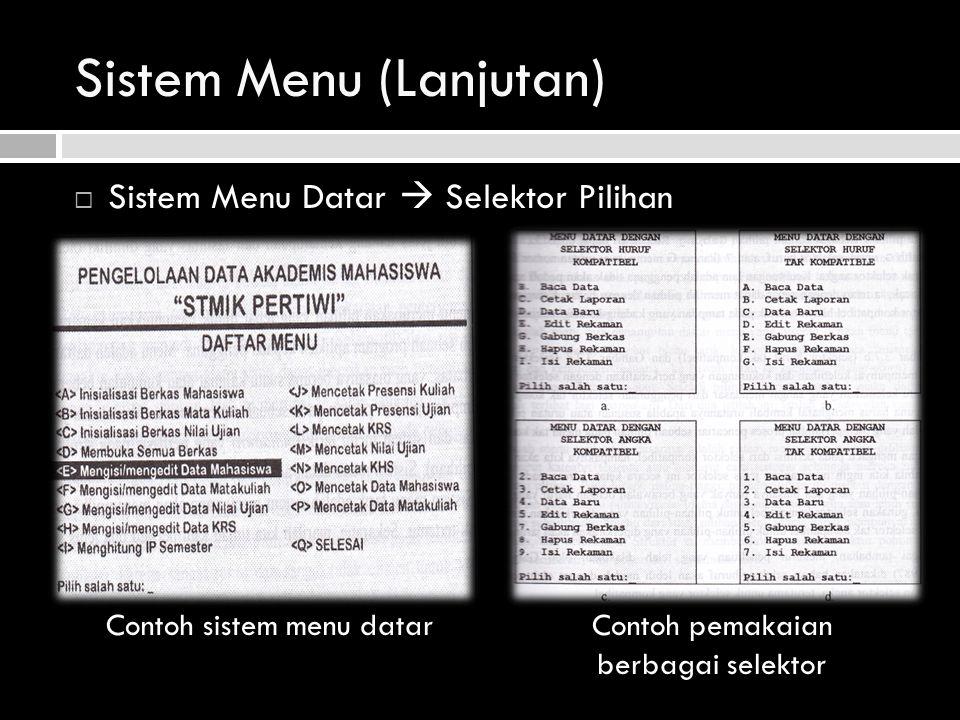 Sistem Menu (Lanjutan)  Sistem Menu Datar  Selektor Pilihan Contoh pemakaian berbagai selektor Contoh sistem menu datar