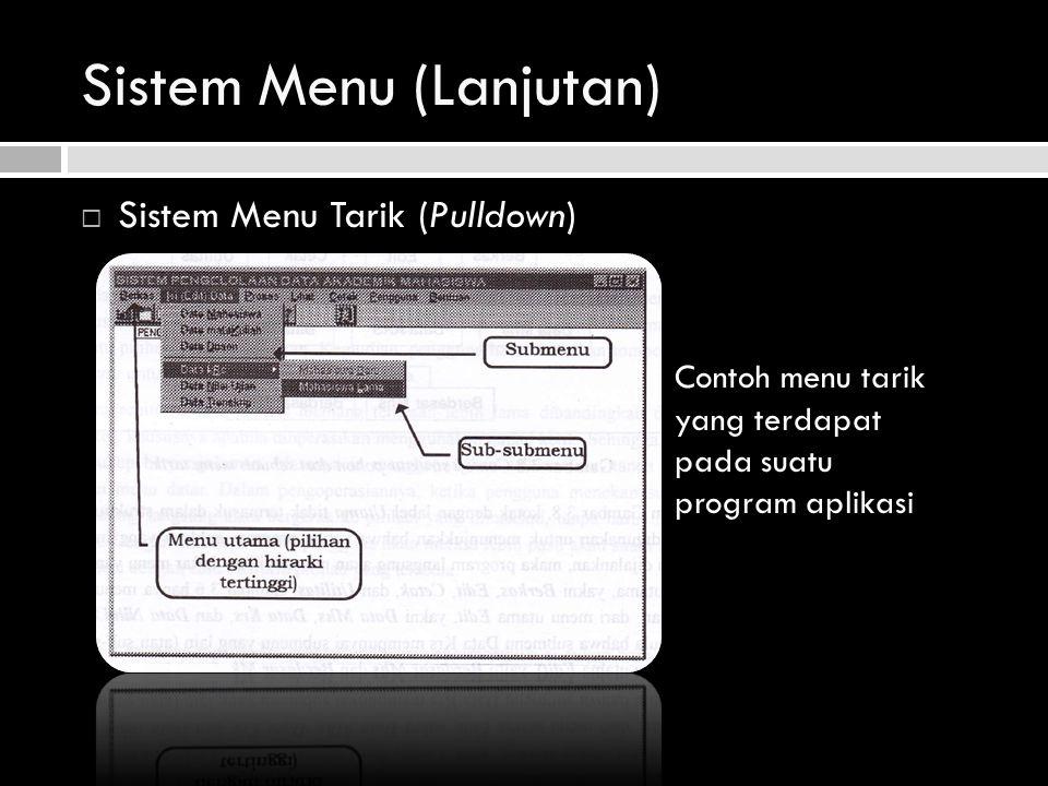 Sistem Menu (Lanjutan)  Sistem Menu Tarik (Pulldown) Contoh menu tarik yang terdapat pada suatu program aplikasi