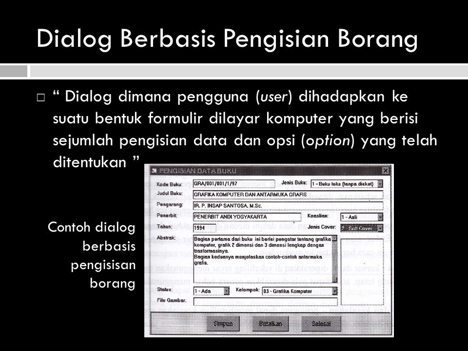 "Dialog Berbasis Pengisian Borang  "" Dialog dimana pengguna (user) dihadapkan ke suatu bentuk formulir dilayar komputer yang berisi sejumlah pengisian"