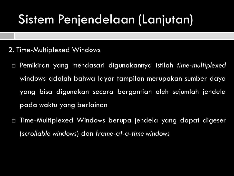 Sistem Penjendelaan (Lanjutan) 2. Time-Multiplexed Windows  Pemikiran yang mendasari digunakannya istilah time-multiplexed windows adalah bahwa layar