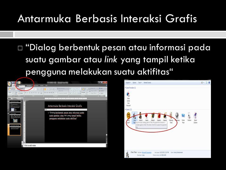 """Antarmuka Berbasis Interaksi Grafis  """"Dialog berbentuk pesan atau informasi pada suatu gambar atau link yang tampil ketika pengguna melakukan suatu a"""