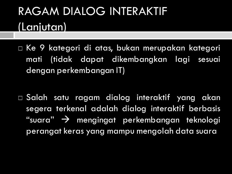 RAGAM DIALOG INTERAKTIF (Lanjutan)  Ke 9 kategori di atas, bukan merupakan kategori mati (tidak dapat dikembangkan lagi sesuai dengan perkembangan IT