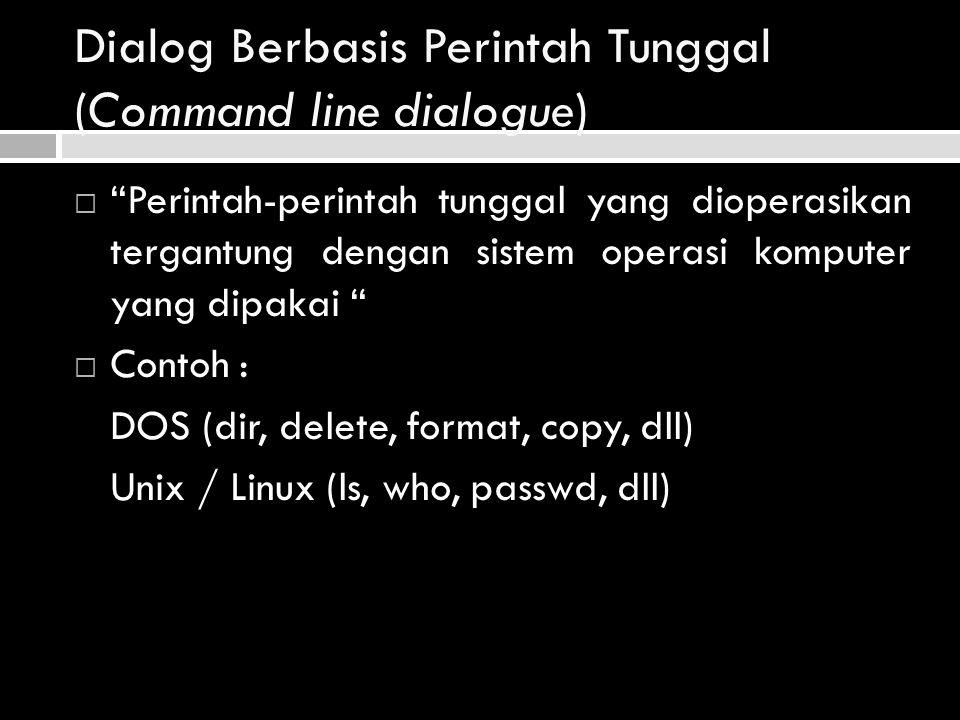 """Dialog Berbasis Perintah Tunggal (Command line dialogue)  """"Perintah-perintah tunggal yang dioperasikan tergantung dengan sistem operasi komputer yang"""