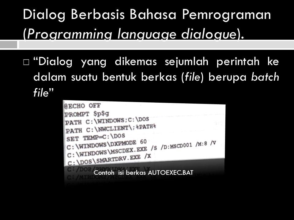 Antarmuka berbasis bahasa alami (Natural language interface)  Dialog yang berisikan instruksi-instruksi dalam bahasa alami (manusia) yang diterjemahkan oleh sistem penterjemah  Contoh:  cetak daftar semua mahasiswa yang mempunyai IP semester lebih besar dari 3.0  Instruksi di atas, oleh penterjemah, yang akan menterjemahkan instruksi tersebut, misal dengan dialek dBASE atau Foxpro sbg: DISPLAY ALL FOR IPSEM < 3.0