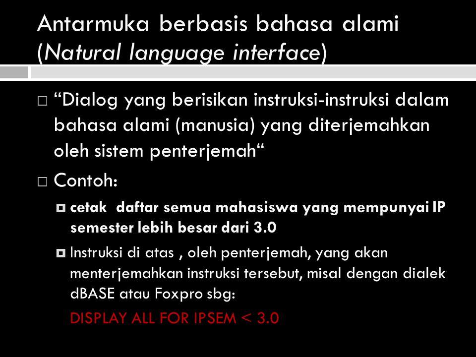 """Antarmuka berbasis bahasa alami (Natural language interface)  """"Dialog yang berisikan instruksi-instruksi dalam bahasa alami (manusia) yang diterjemah"""