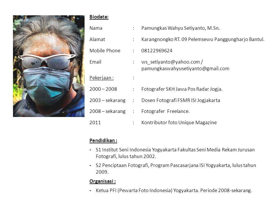 Biodata: Nama:Pamungkas Wahyu Setiyanto, M.Sn. Alamat:Karangnongko RT. 09 Pelemsewu Panggungharjo Bantul. Mobile Phone:08122969624 Email:ws_setiyanto@