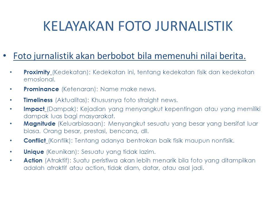 KELAYAKAN FOTO JURNALISTIK Foto jurnalistik akan berbobot bila memenuhi nilai berita. Proximity (Kedekatan): Kedekatan ini, tentang kedekatan fisik da