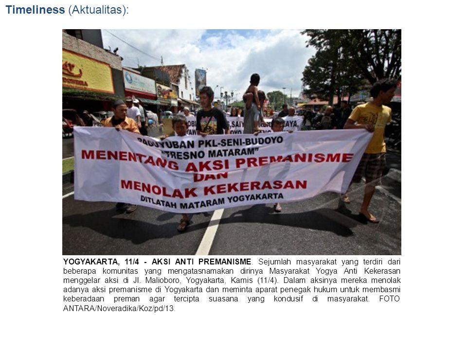 Timeliness (Aktualitas): YOGYAKARTA, 11/4 - AKSI ANTI PREMANISME. Sejumlah masyarakat yang terdiri dari beberapa komunitas yang mengatasnamakan diriny