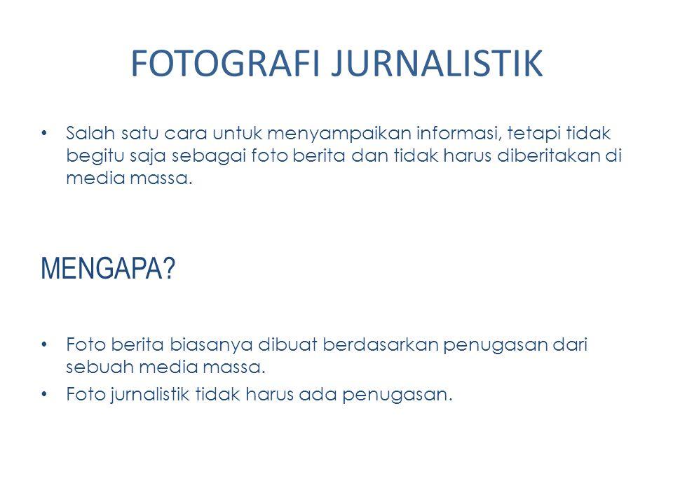 FOTOGRAFI JURNALISTIK Salah satu cara untuk menyampaikan informasi, tetapi tidak begitu saja sebagai foto berita dan tidak harus diberitakan di media