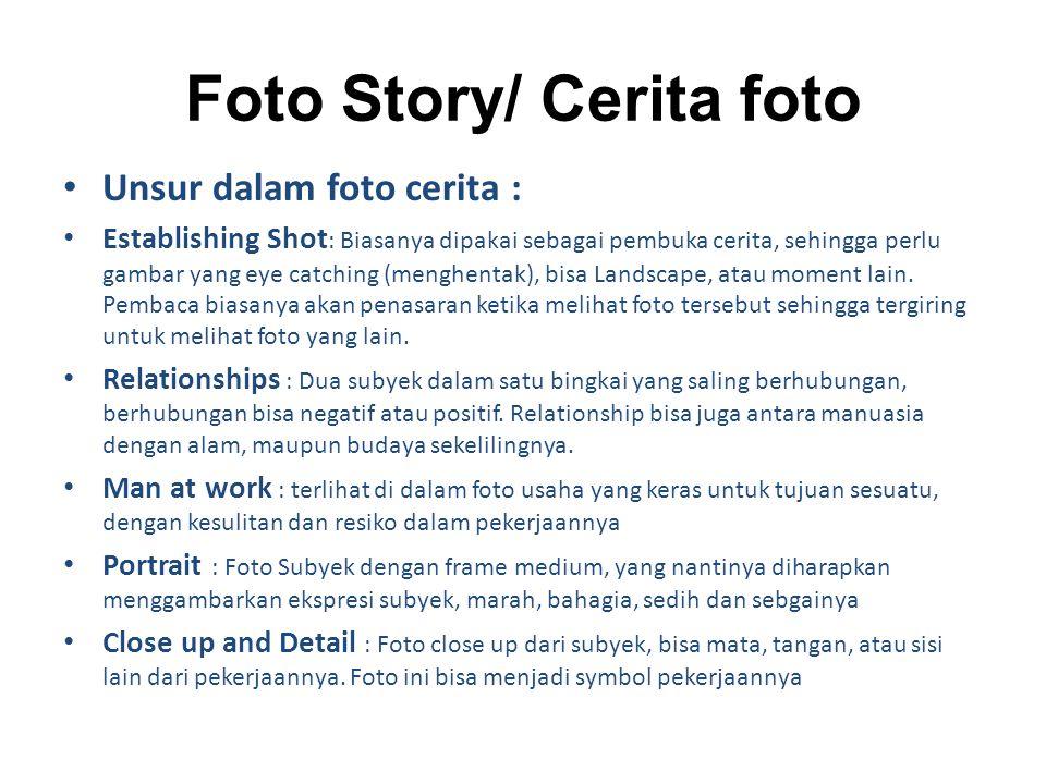 Foto Story/ Cerita foto Unsur dalam foto cerita : Unsur dalam foto cerita : Establishing Shot : Establishing Shot : Biasanya dipakai sebagai pembuka c