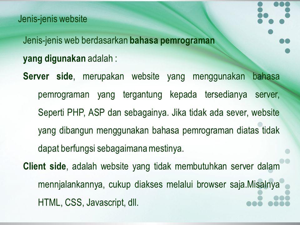 Jenis-jenis website Jenis-jenis web berdasarkan bahasa pemrograman yang digunakan adalah : Server side, merupakan website yang menggunakan bahasa pemr