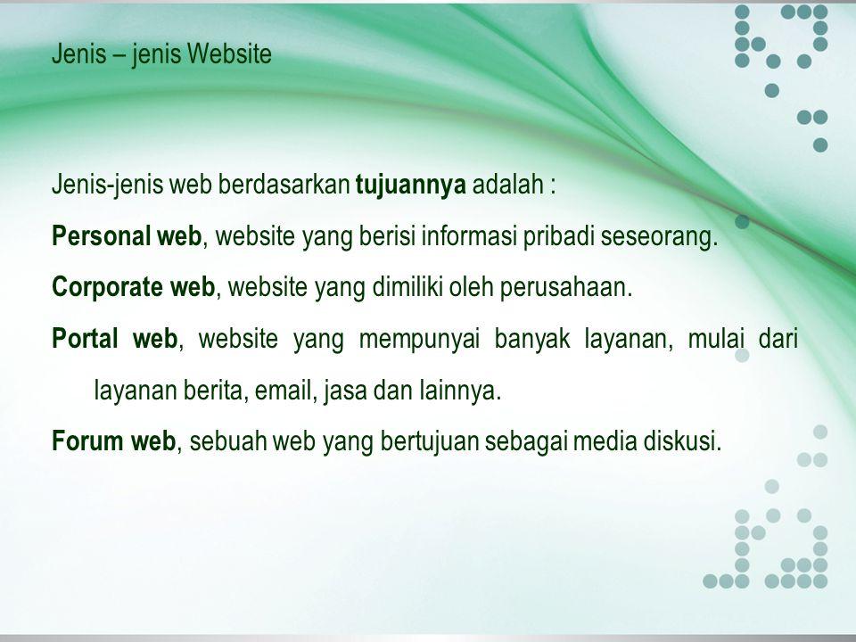 Jenis – jenis Website Jenis-jenis web berdasarkan tujuannya adalah : Personal web, website yang berisi informasi pribadi seseorang. Corporate web, web