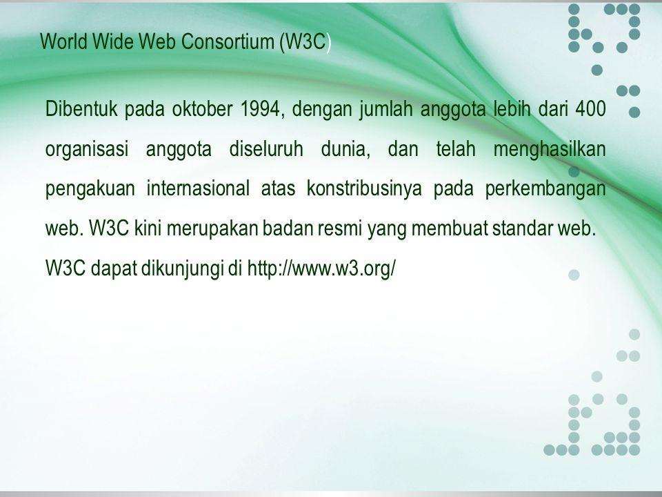 World Wide Web Consortium (W3C) Dibentuk pada oktober 1994, dengan jumlah anggota lebih dari 400 organisasi anggota diseluruh dunia, dan telah menghas