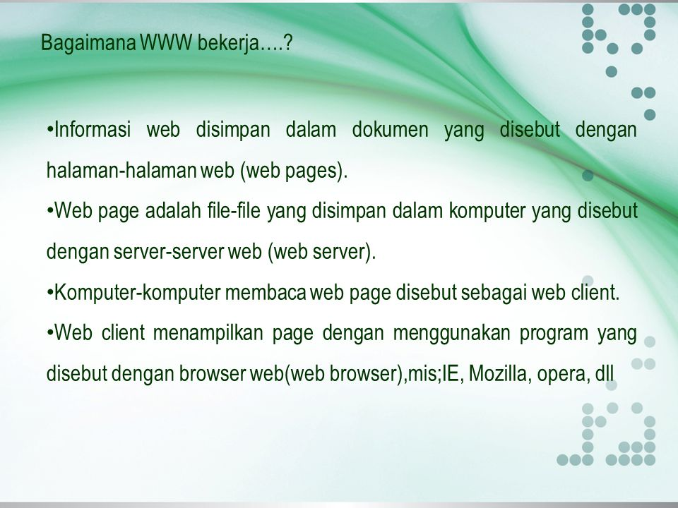 Skema WWW bekerja Web browser HTTPS Computer Client Server welcome Temp File or Memory Harddisk welcome File:abc.html Internet 1 2 3 4 HTTP get Abc.html HTTP Reply